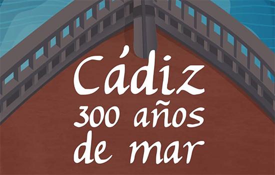 Cádiz, 300 años de mar
