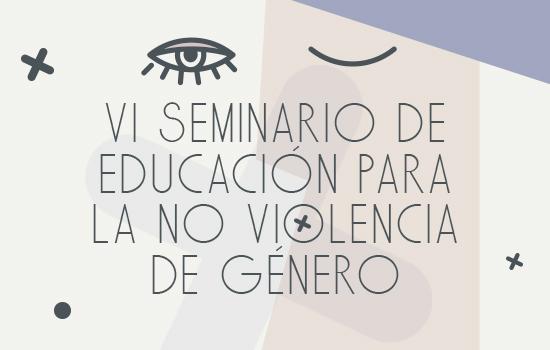 VI Seminario de Educación para la No violencia de género