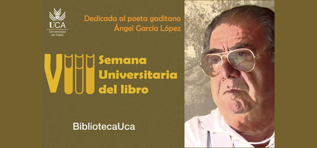 La UCA dedica la VIII Semana Universitaria del Libro al poeta roteño Ángel García López