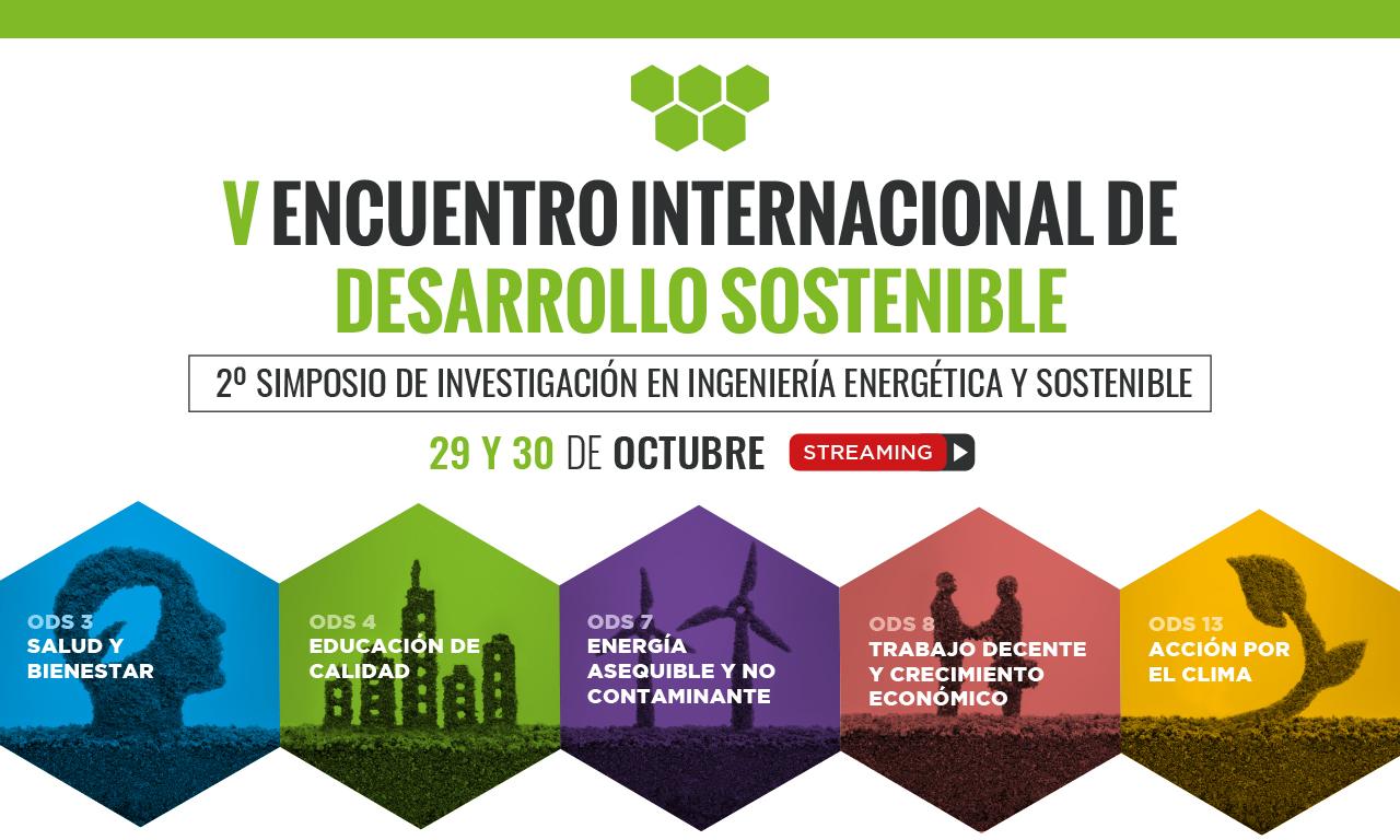 V Encuentro Internacional de Desarrollo Sostenible / 2º Simposio de Investigación en Ingeniería Energética y Sostenible