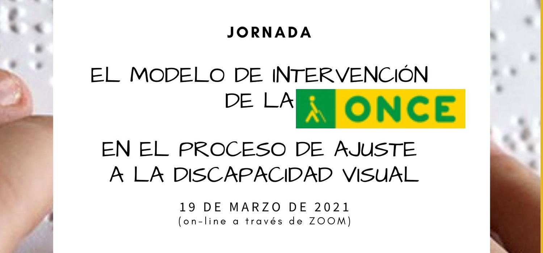 """Jornada """"El modelo de intervención de la ONCE en el proceso de ajuste a la disCapacidad visual"""""""